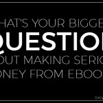 What's your Biggest Question About Making Serious Money from Ebooks? - Sylvie McCracken