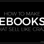 How to Make Ebooks That Sell Like Crazy - Sylvie McCracken