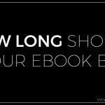 How Long Should Your Ebook Be? - Sylvie McCracken