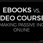 Ebooks vs. Video Courses for Making Passive Income Online - Sylvie McCracken