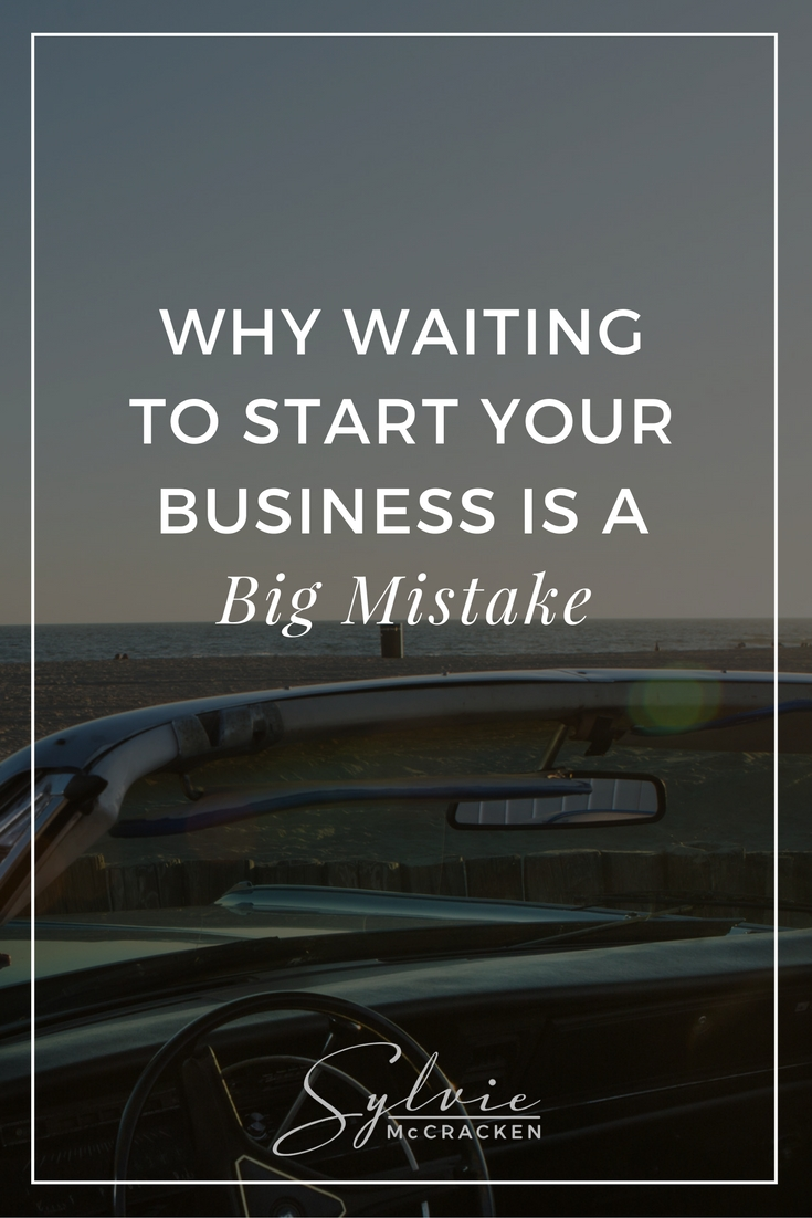 Why Waiting to Start Your Business Is a Big Mistake